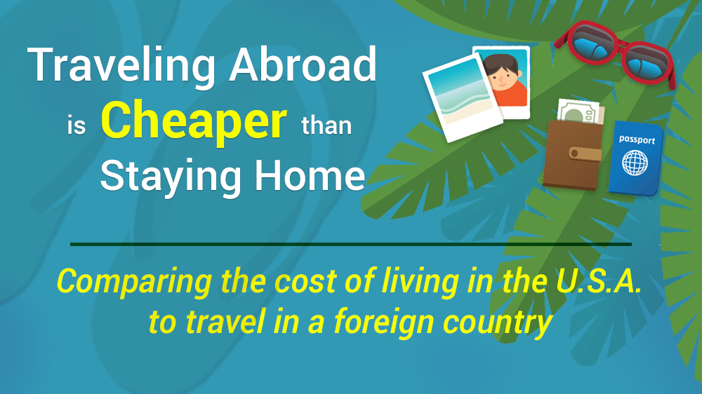 Traveling Abroad is Cheaper than Staying Home – Infographic