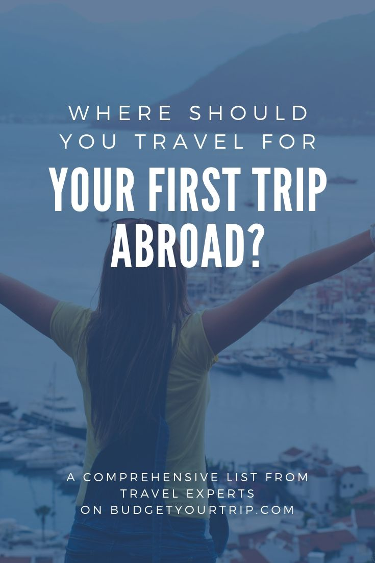 Where should you travel for What country should you visit for your first trip abroad?