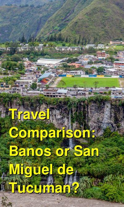 Banos vs. San Miguel de Tucuman Travel Comparison