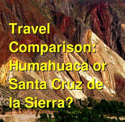 Humahuaca vs. Santa Cruz de la Sierra Travel Comparison