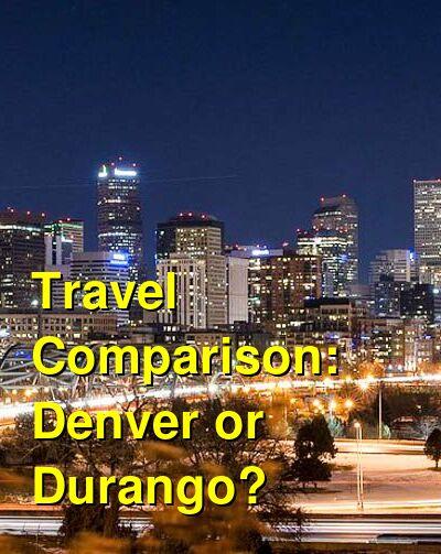 Denver vs. Durango Travel Comparison