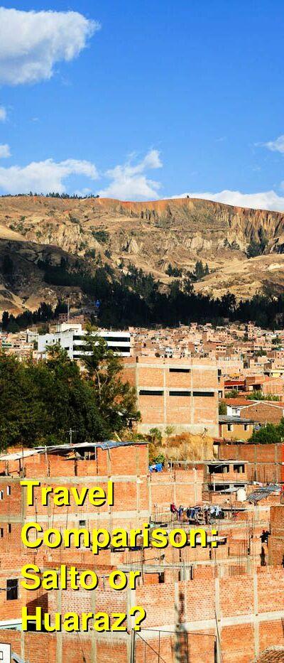 Salto vs. Huaraz Travel Comparison