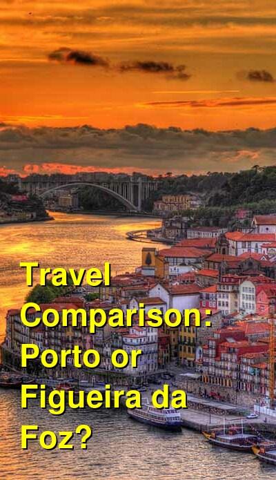Porto vs. Figueira da Foz Travel Comparison