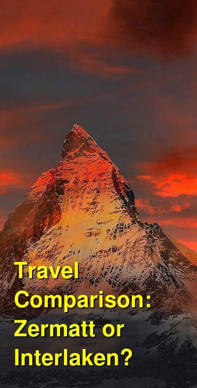 Zermatt vs. Interlaken Travel Comparison