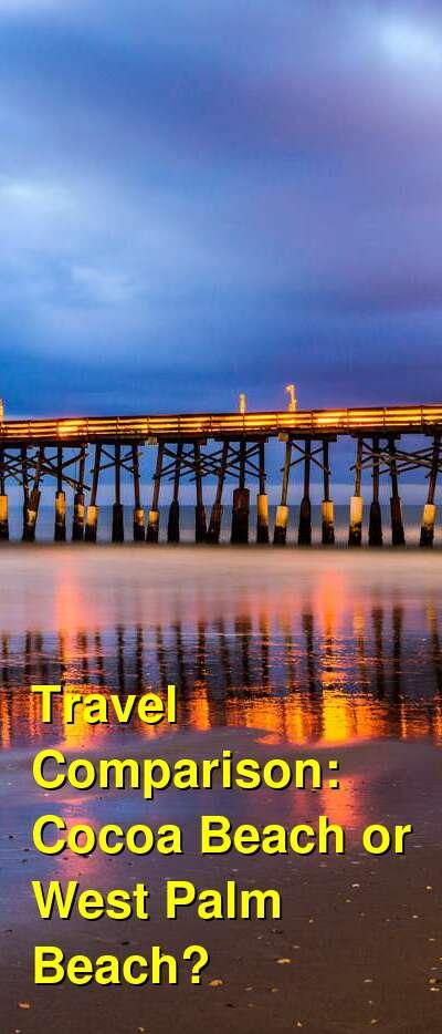 Cocoa Beach vs. West Palm Beach Travel Comparison