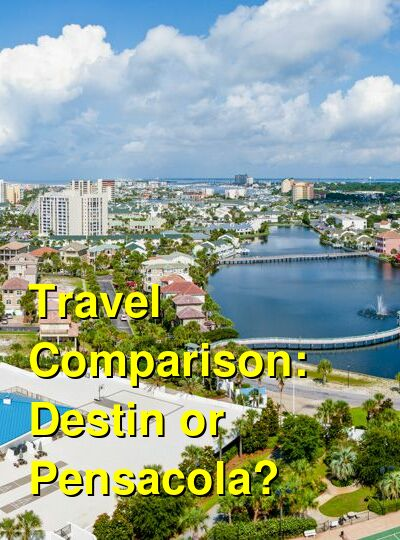 Destin vs. Pensacola Travel Comparison