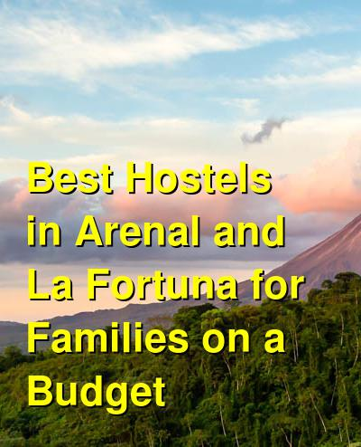 Best Hostels in Arenal and La Fortuna for Families on a Budget | Budget Your Trip
