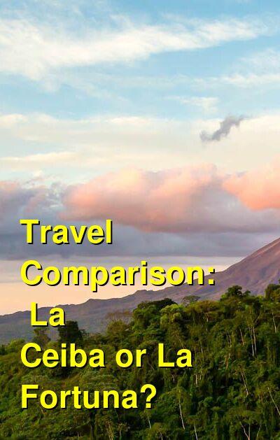La Ceiba vs. La Fortuna Travel Comparison