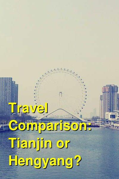 Tianjin vs. Hengyang Travel Comparison