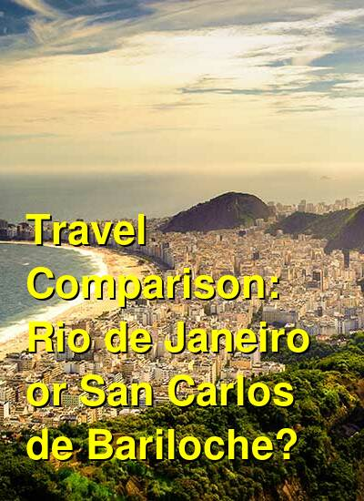 Rio de Janeiro vs. San Carlos de Bariloche Travel Comparison