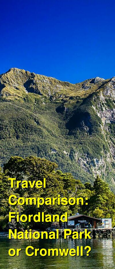 Fiordland National Park vs. Cromwell Travel Comparison