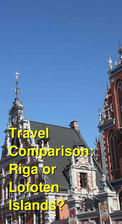 Riga vs. Lofoten Islands Travel Comparison