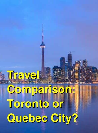 Toronto vs. Quebec City Travel Comparison