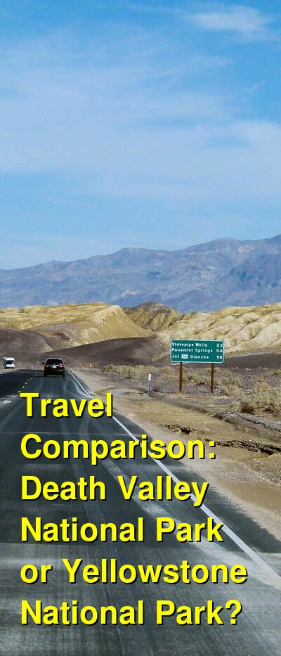 Death Valley National Park vs. Yellowstone National Park Travel Comparison