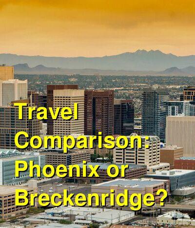 Phoenix vs. Breckenridge Travel Comparison