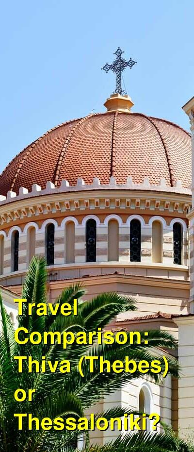 Thiva (Thebes) vs. Thessaloniki Travel Comparison