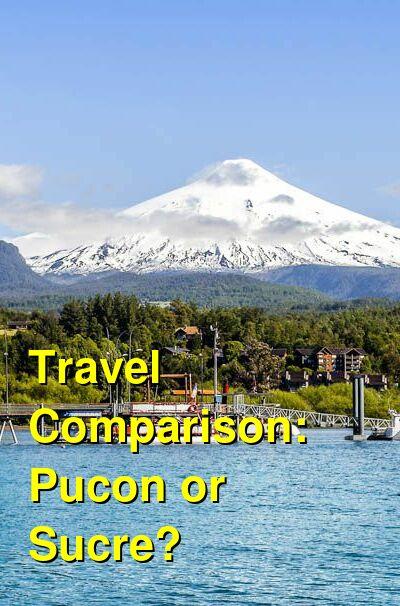 Pucon vs. Sucre Travel Comparison