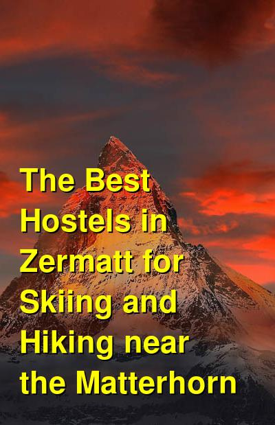The Best Hostels in Zermatt for Skiing and Hiking near the Matterhorn | Budget Your Trip