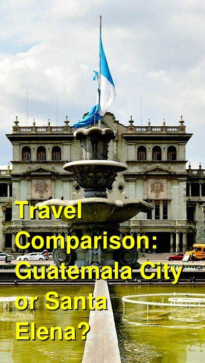 Guatemala City vs. Santa Elena Travel Comparison