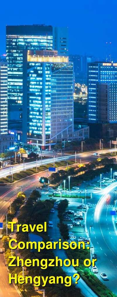 Zhengzhou vs. Hengyang Travel Comparison