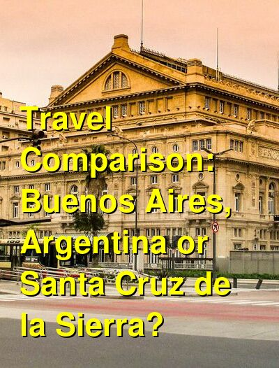 Buenos Aires, Argentina vs. Santa Cruz de la Sierra Travel Comparison