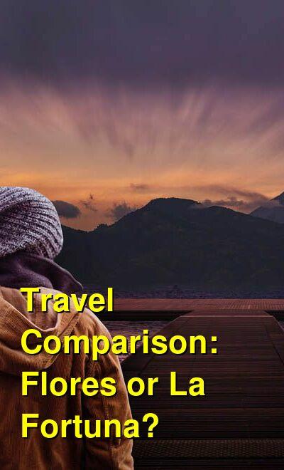 Flores vs. La Fortuna Travel Comparison