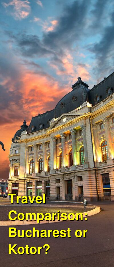 Bucharest vs. Kotor Travel Comparison