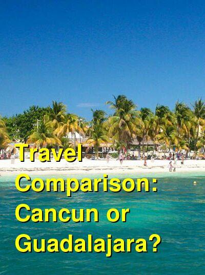 Cancun vs. Guadalajara Travel Comparison