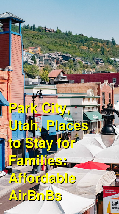 Park City, Utah, Places to Stay for Families: Affordable AirBnBs (October 2020) | Budget Your Trip