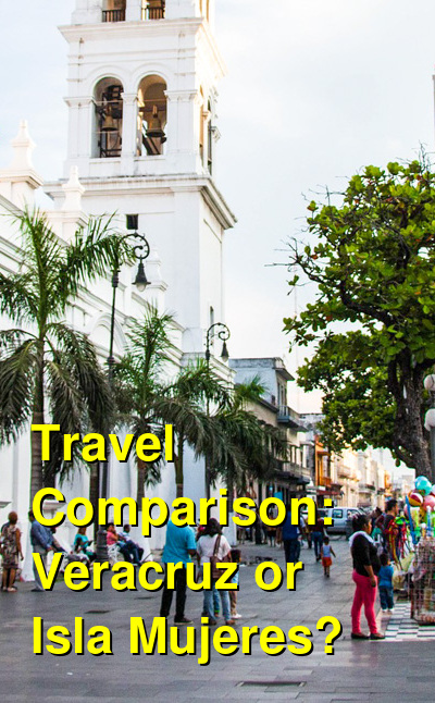 Veracruz vs. Isla Mujeres Travel Comparison