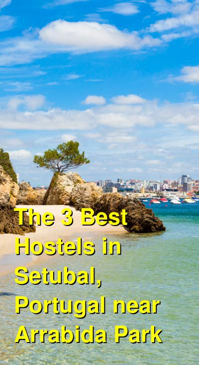 The 3 Best Hostels in Setubal, Portugal near Arrabida Park | Budget Your Trip