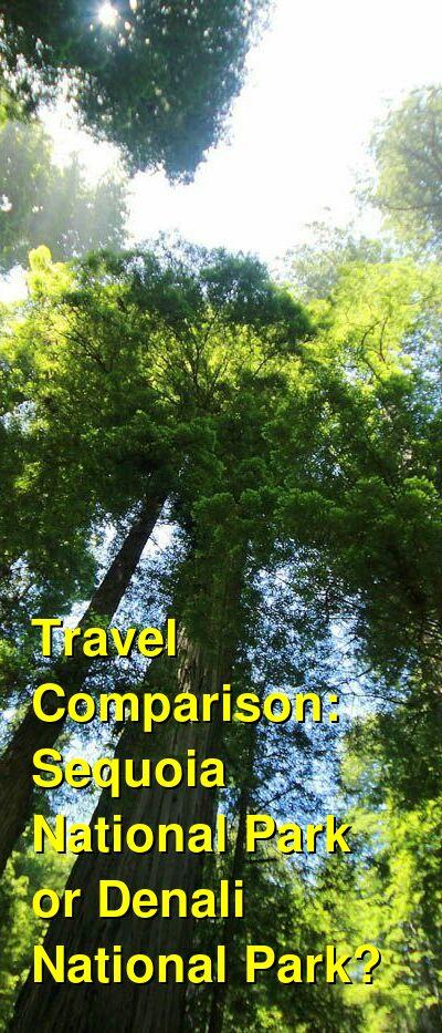Sequoia National Park vs. Denali National Park Travel Comparison