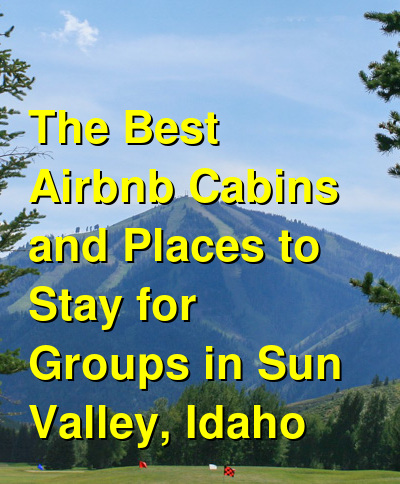 The Best Airbnb Cabins and Places to Stay for Groups in Sun Valley, Idaho (November 2020) | Budget Your Trip