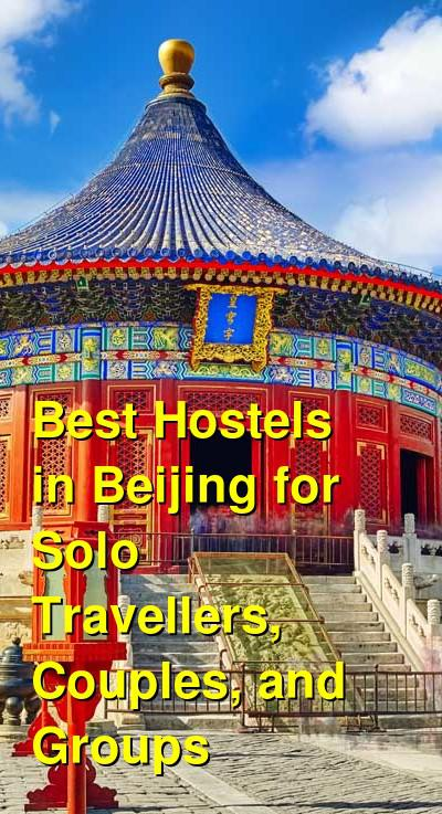 Best Hostels in Beijing for Solo Travellers, Couples, and Groups | Budget Your Trip