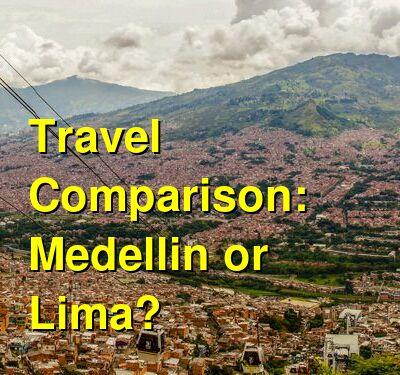 Medellin vs. Lima Travel Comparison