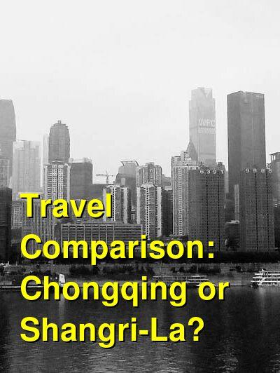 Chongqing vs. Shangri-La Travel Comparison