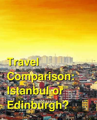 Istanbul vs. Edinburgh Travel Comparison