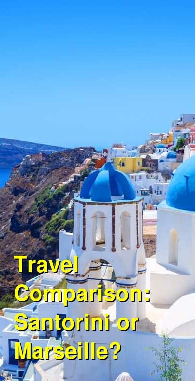 Santorini vs. Marseille Travel Comparison