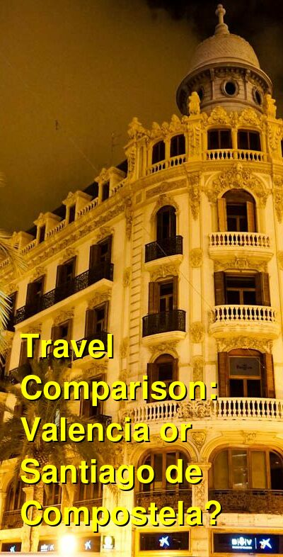Valencia vs. Santiago de Compostela Travel Comparison