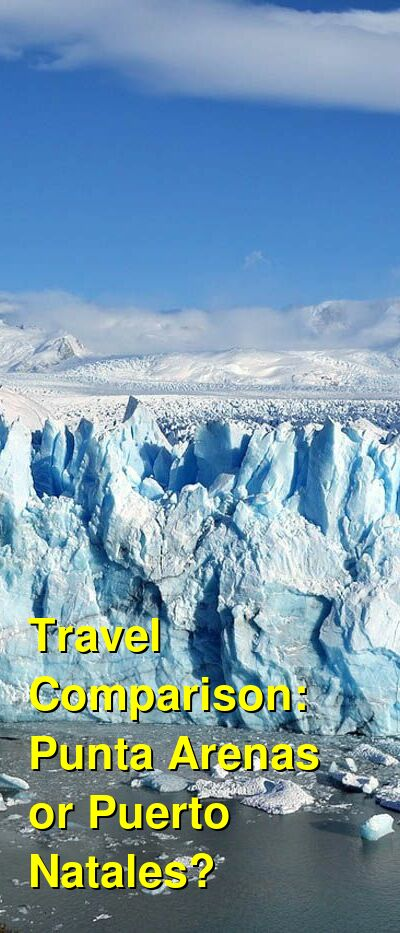 Punta Arenas vs. Puerto Natales Travel Comparison