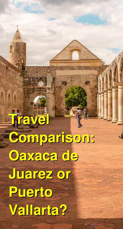 Oaxaca de Juarez vs. Puerto Vallarta Travel Comparison