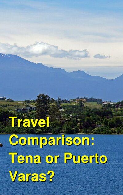 Tena vs. Puerto Varas Travel Comparison