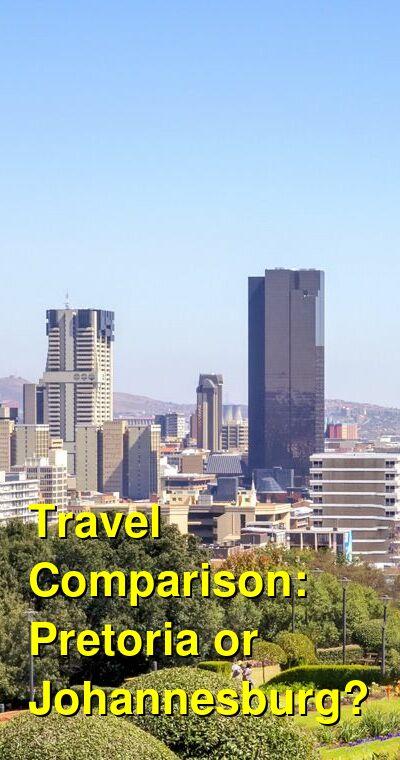 Pretoria vs. Johannesburg Travel Comparison