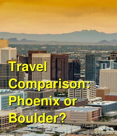 Phoenix vs. Boulder Travel Comparison