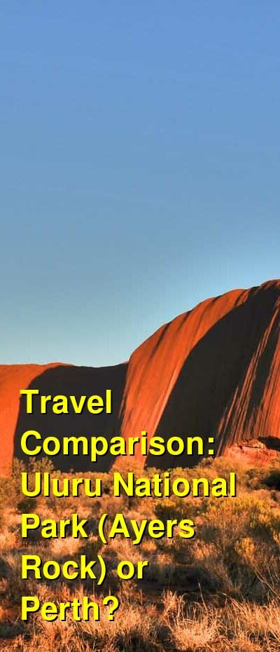 Uluru National Park (Ayers Rock) vs. Perth Travel Comparison