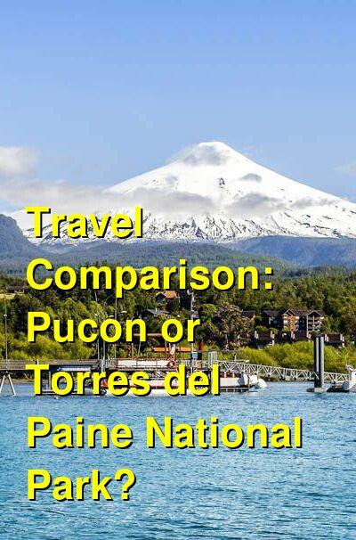 Pucon vs. Torres del Paine National Park Travel Comparison
