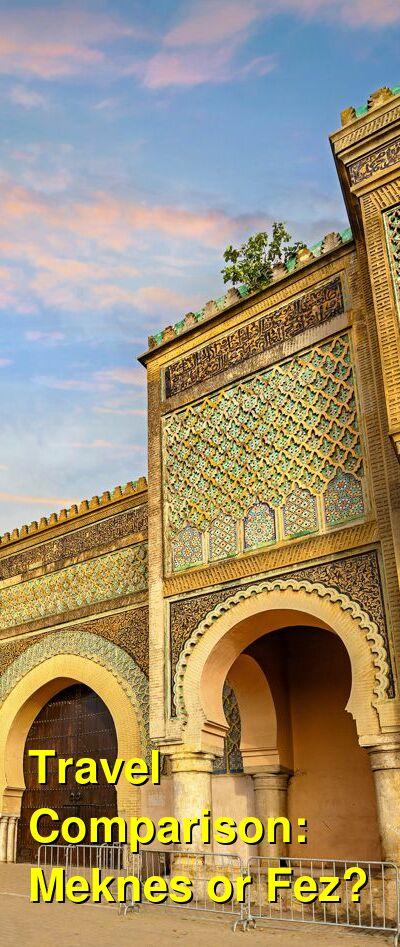 Meknes vs. Fez Travel Comparison