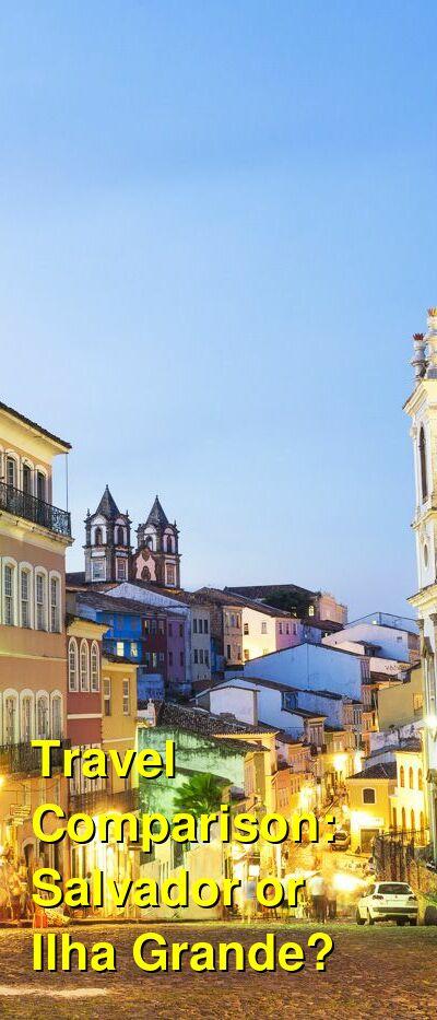 Salvador vs. Ilha Grande Travel Comparison