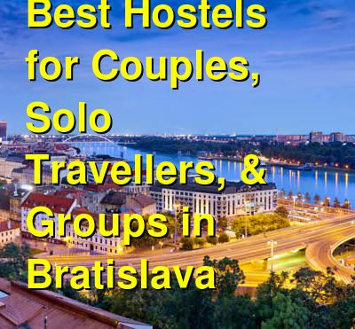 Best Hostels for Couples, Solo Travellers, & Groups in Bratislava | Budget Your Trip