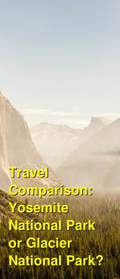 Yosemite National Park vs. Glacier National Park Travel Comparison